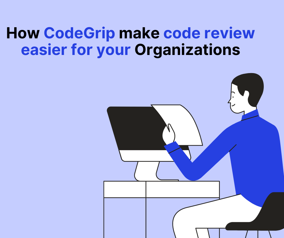 How CodeGrip make code review easier for your organizations